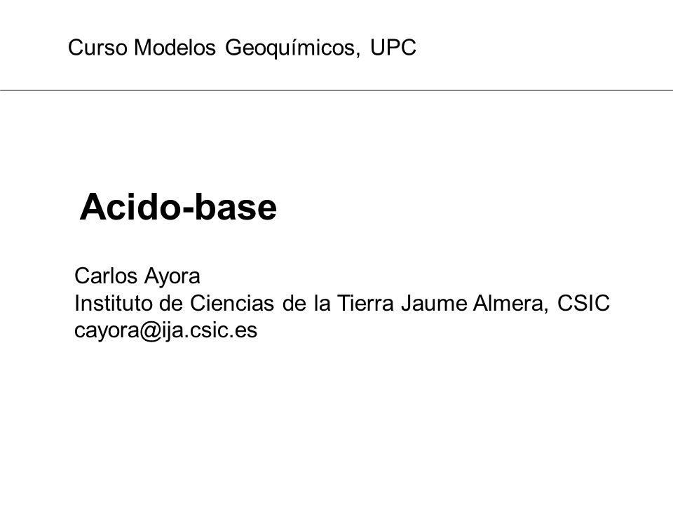 Acido-base Curso Modelos Geoquímicos, UPC Carlos Ayora