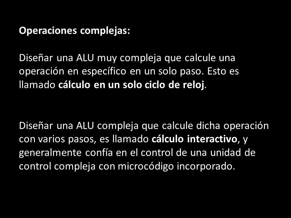 Operaciones complejas: Diseñar una ALU muy compleja que calcule una operación en específico en un solo paso.