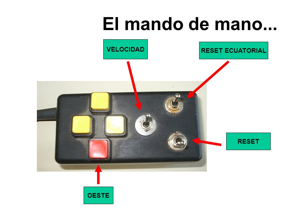 El mando de mano... VELOCIDAD RESET ECUATORIAL RESET OESTE