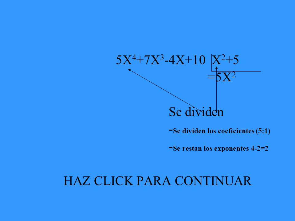 5X4+7X3-4X+10 X2+5 =5X2. Se dividen. -Se dividen los coeficientes (5:1) -Se restan los exponentes 4-2=2.