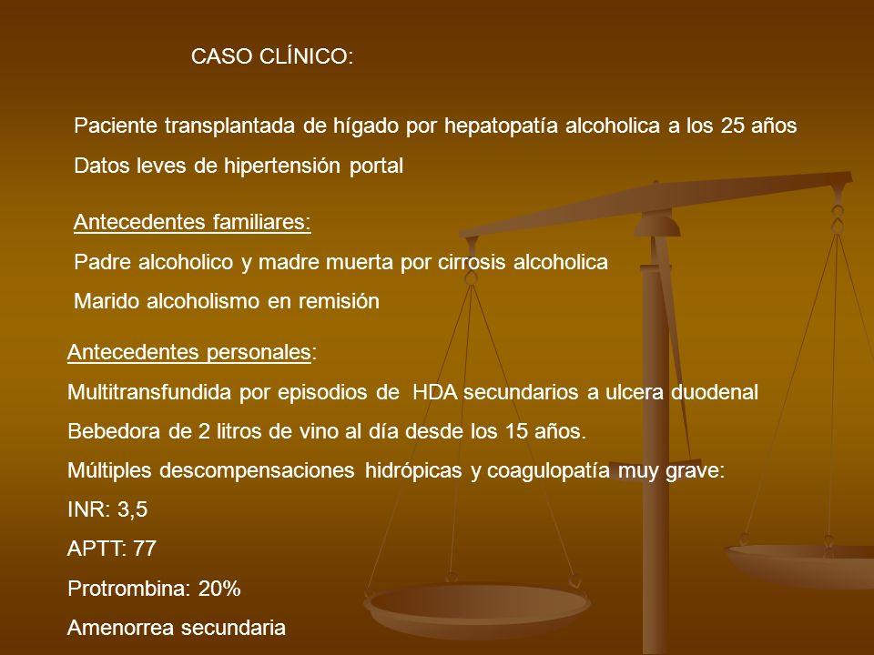 CASO CLÍNICO: Paciente transplantada de hígado por hepatopatía alcoholica a los 25 años. Datos leves de hipertensión portal.