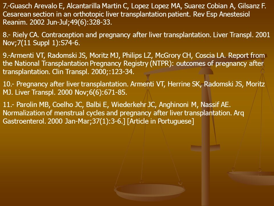 7.-Guasch Arevalo E, Alcantarilla Martin C, Lopez Lopez MA, Suarez Cobian A, Gilsanz F. Cesarean section in an orthotopic liver transplantation patient. Rev Esp Anestesiol Reanim. 2002 Jun-Jul;49(6):328-33.
