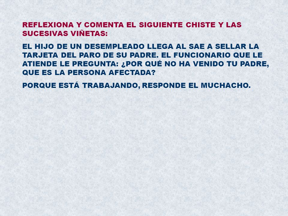 REFLEXIONA Y COMENTA EL SIGUIENTE CHISTE Y LAS SUCESIVAS VIÑETAS: