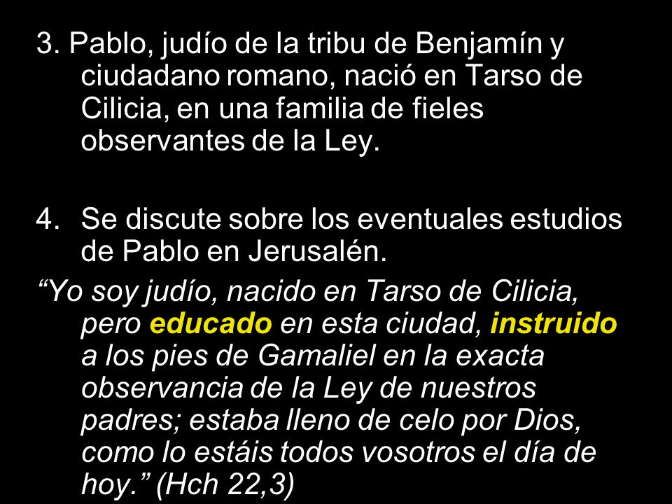 3. Pablo, judío de la tribu de Benjamín y ciudadano romano, nació en Tarso de Cilicia, en una familia de fieles observantes de la Ley.