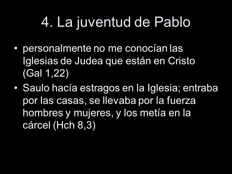 4. La juventud de Pablopersonalmente no me conocían las Iglesias de Judea que están en Cristo (Gal 1,22)