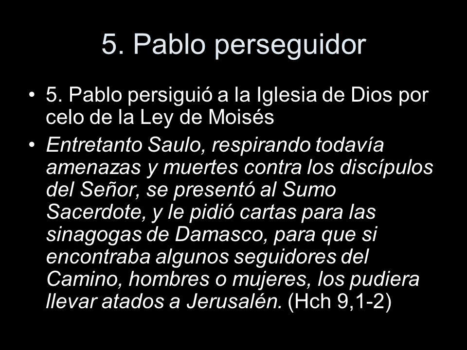 5. Pablo perseguidor 5. Pablo persiguió a la Iglesia de Dios por celo de la Ley de Moisés.