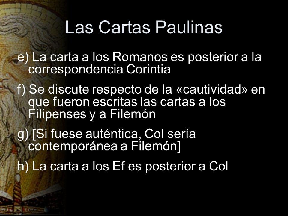 Las Cartas Paulinas e) La carta a los Romanos es posterior a la correspondencia Corintia.