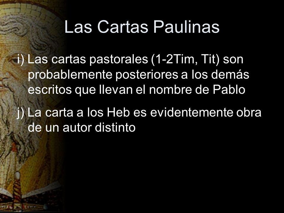 Las Cartas Paulinas i) Las cartas pastorales (1-2Tim, Tit) son probablemente posteriores a los demás escritos que llevan el nombre de Pablo.