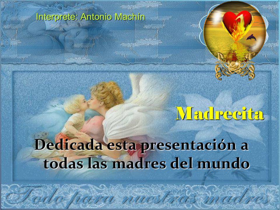 Dedicada esta presentación a todas las madres del mundo