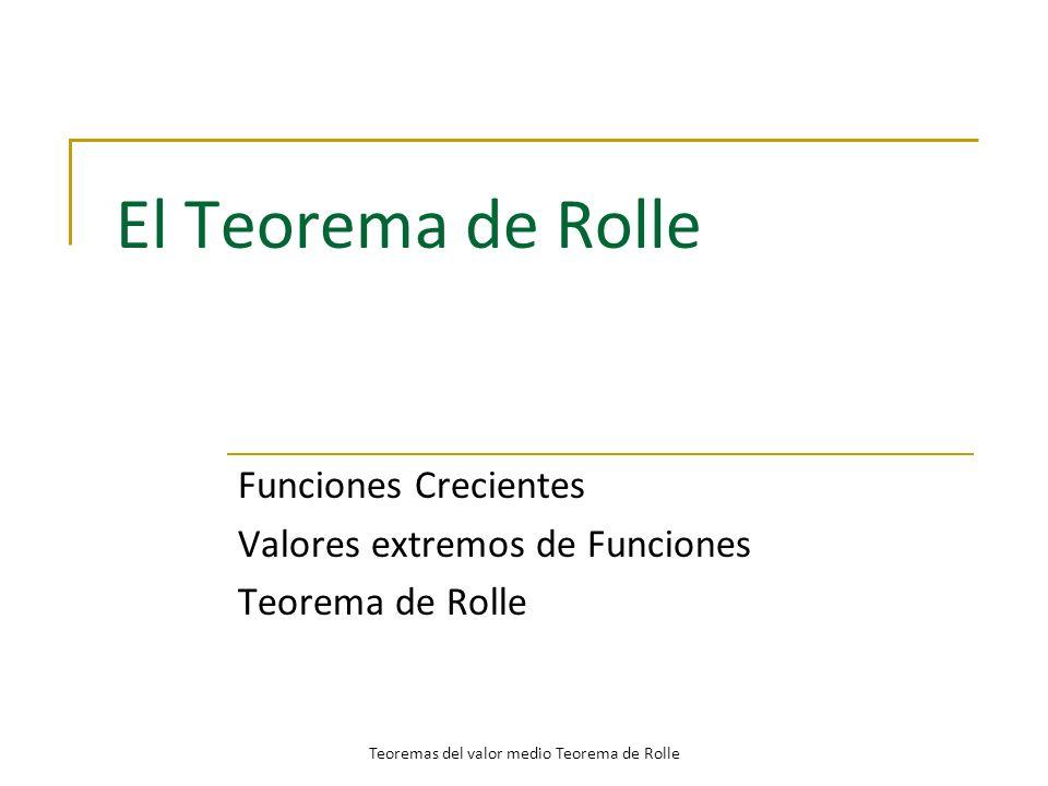 Funciones Crecientes Valores extremos de Funciones Teorema de Rolle