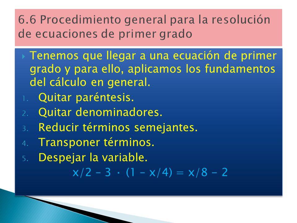 6.6 Procedimiento general para la resolución de ecuaciones de primer grado