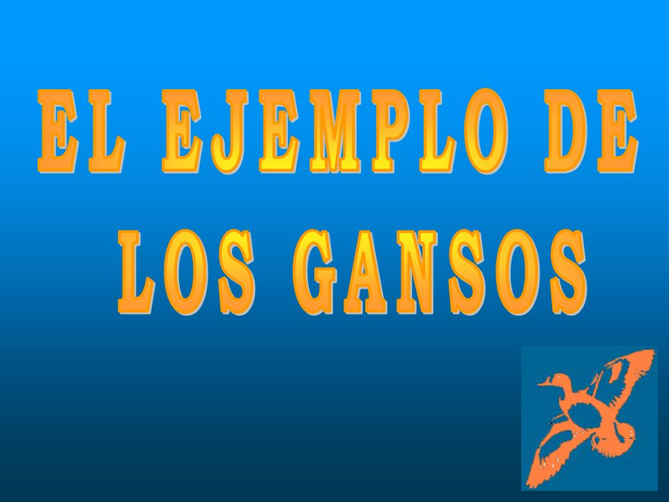 EL EJEMPLO DE LOS GANSOS