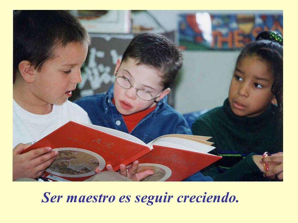 Ser maestro es seguir creciendo.
