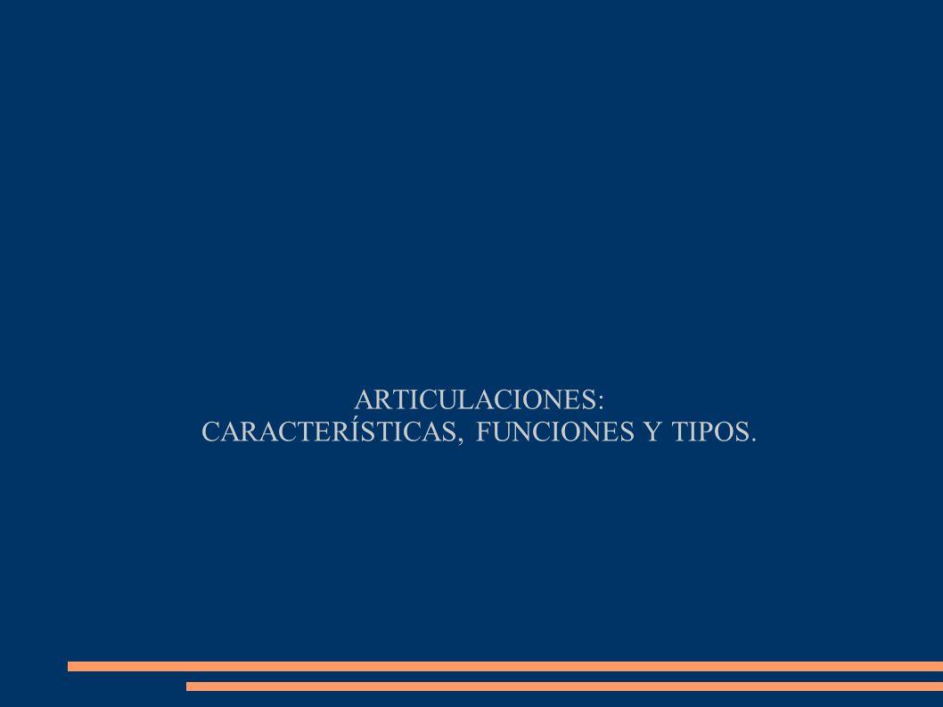 ARTICULACIONES: CARACTERÍSTICAS, FUNCIONES Y TIPOS.
