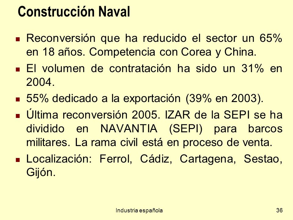 Construcción Naval Reconversión que ha reducido el sector un 65% en 18 años. Competencia con Corea y China.