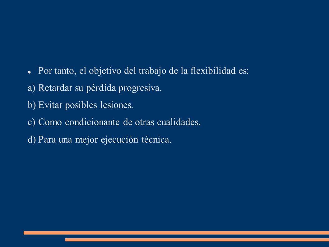 Por tanto, el objetivo del trabajo de la flexibilidad es: