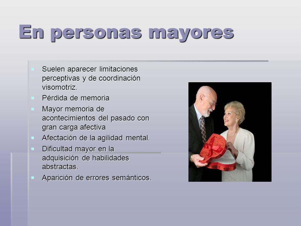 En personas mayores Suelen aparecer limitaciones perceptivas y de coordinación visomotriz. Pérdida de memoria.
