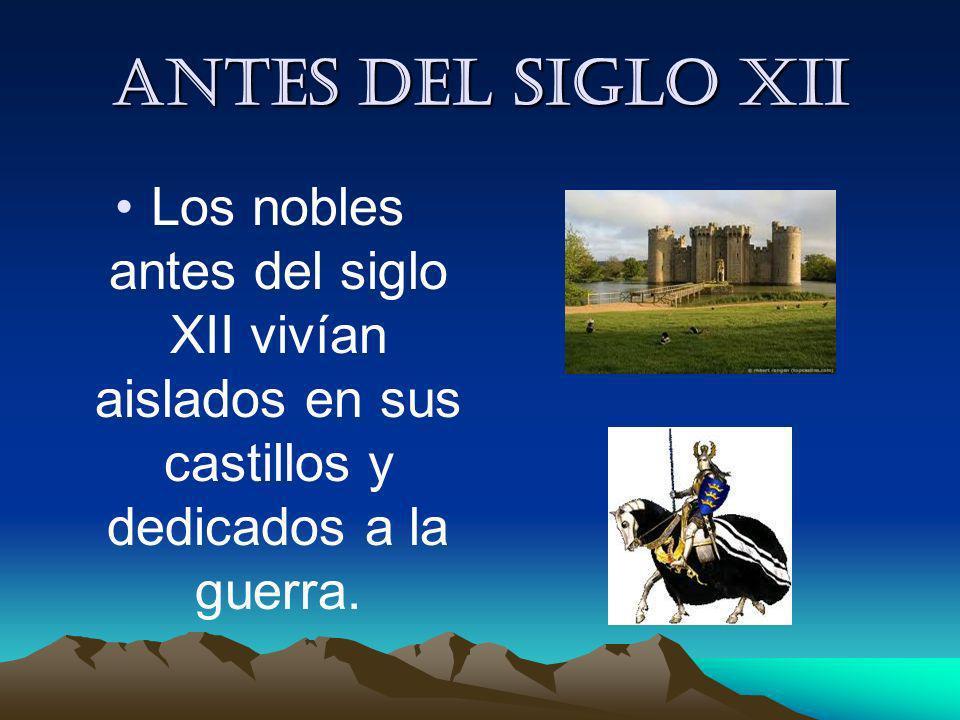Antes del siglo XIILos nobles antes del siglo XII vivían aislados en sus castillos y dedicados a la guerra.