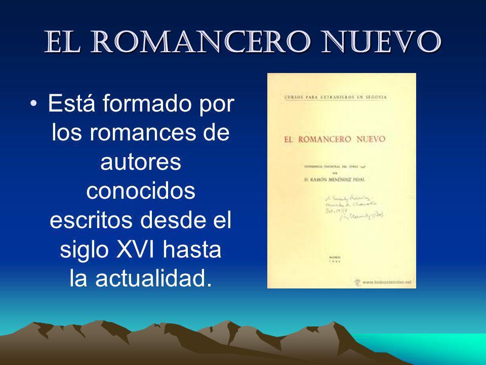 El Romancero nuevo Está formado por los romances de autores conocidos escritos desde el siglo XVI hasta la actualidad.