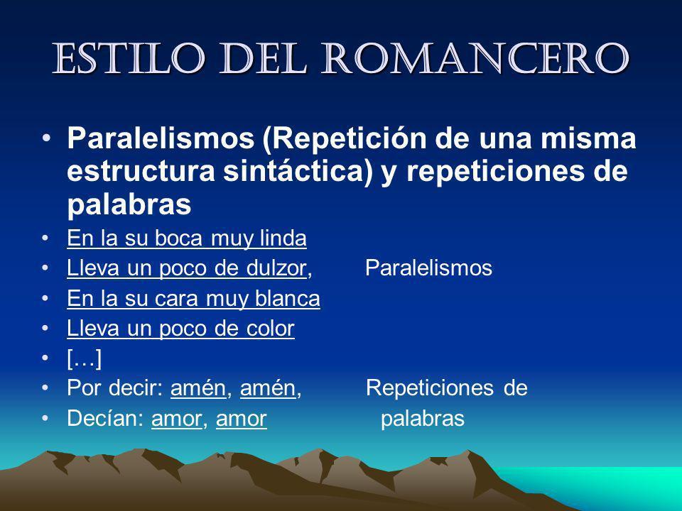 estilo del romanceroParalelismos (Repetición de una misma estructura sintáctica) y repeticiones de palabras.