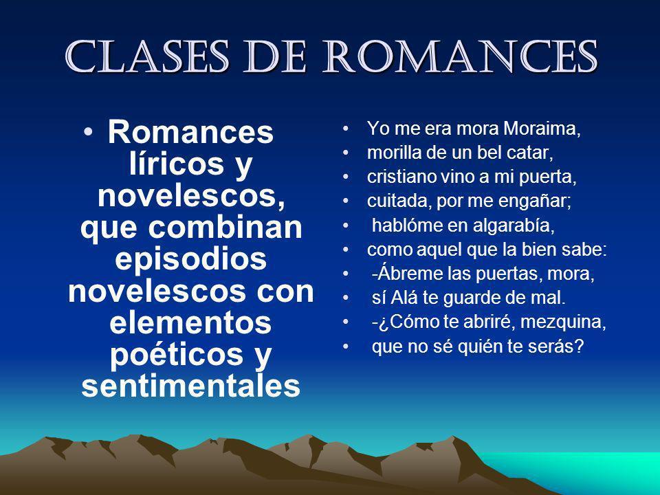 Clases de romances Romances líricos y novelescos, que combinan episodios novelescos con elementos poéticos y sentimentales.