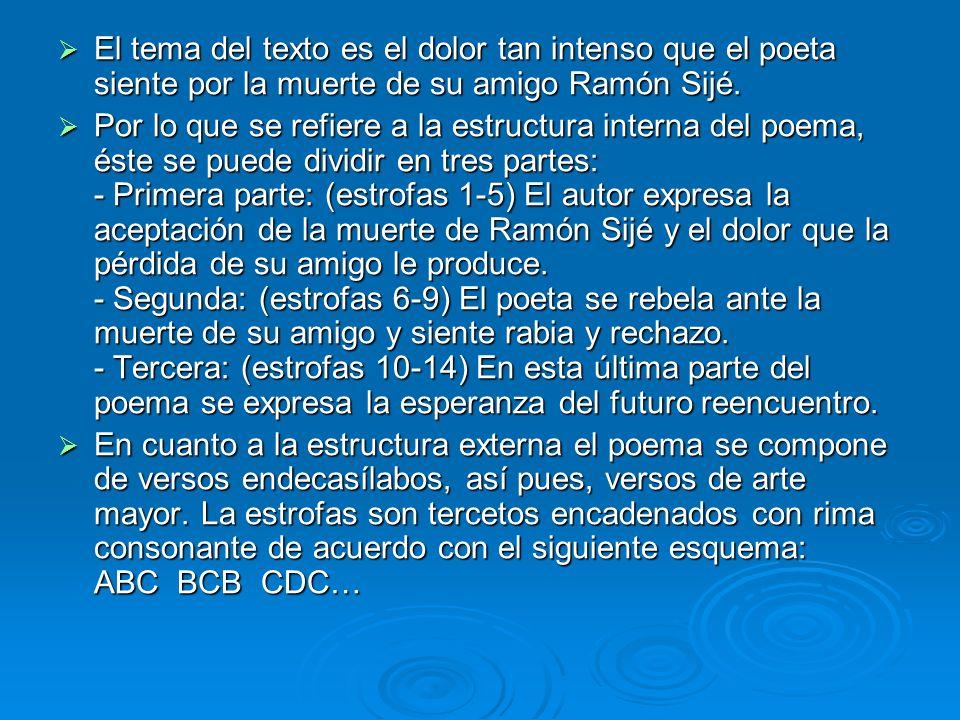 El tema del texto es el dolor tan intenso que el poeta siente por la muerte de su amigo Ramón Sijé.