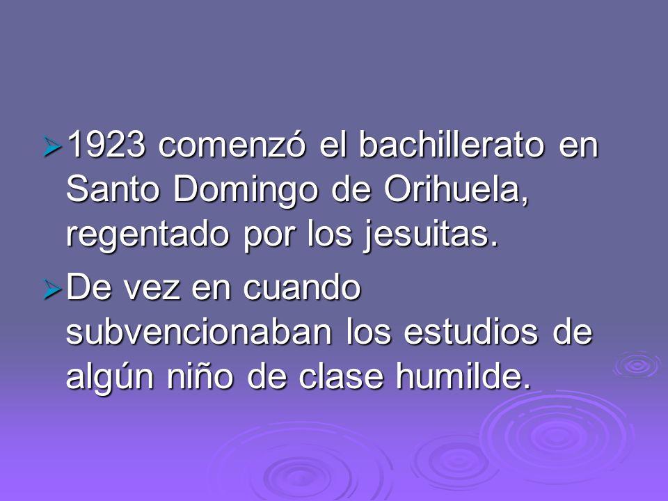 1923 comenzó el bachillerato en Santo Domingo de Orihuela, regentado por los jesuitas.