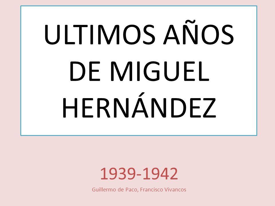 ULTIMOS AÑOS DE MIGUEL HERNÁNDEZ