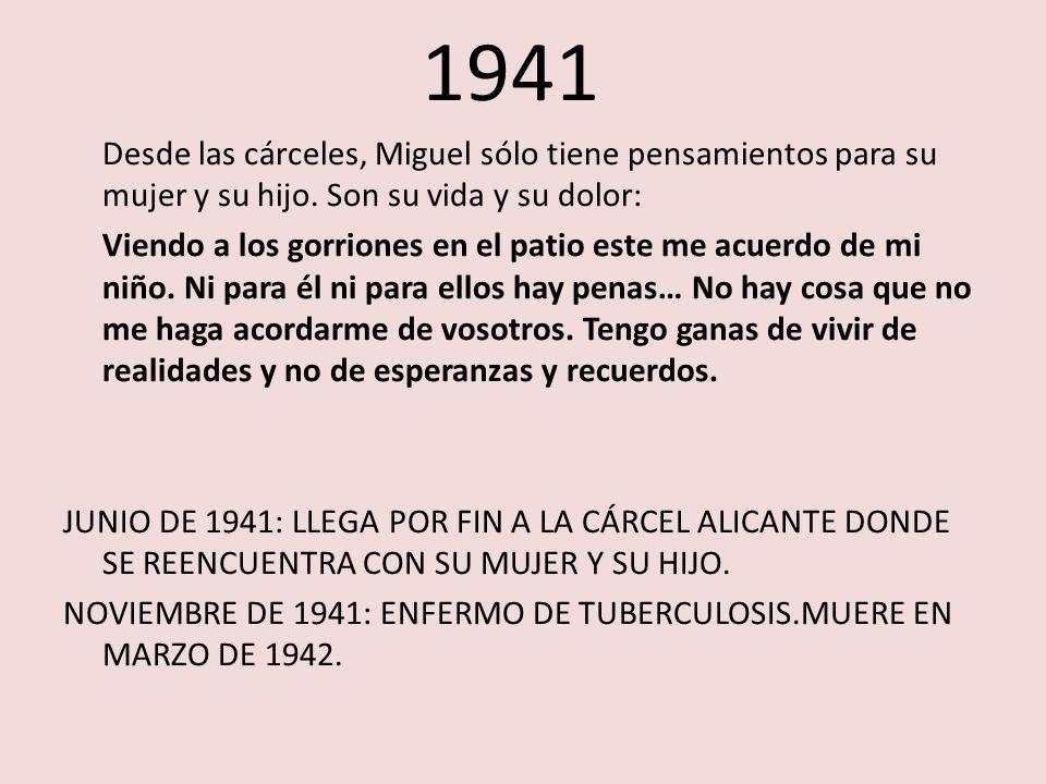 1941 Desde las cárceles, Miguel sólo tiene pensamientos para su mujer y su hijo. Son su vida y su dolor: