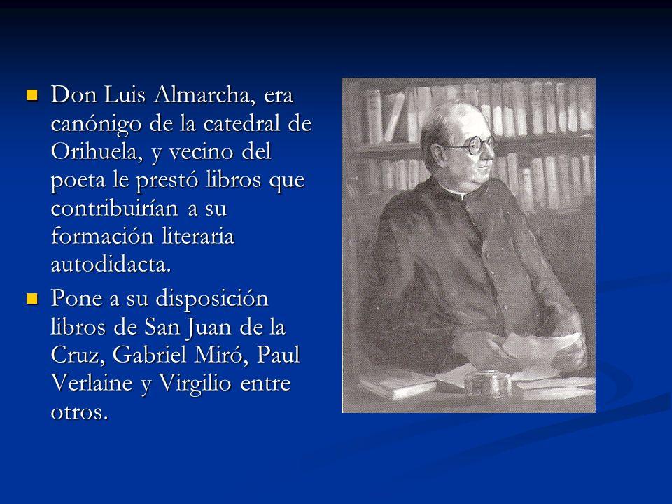 Don Luis Almarcha, era canónigo de la catedral de Orihuela, y vecino del poeta le prestó libros que contribuirían a su formación literaria autodidacta.