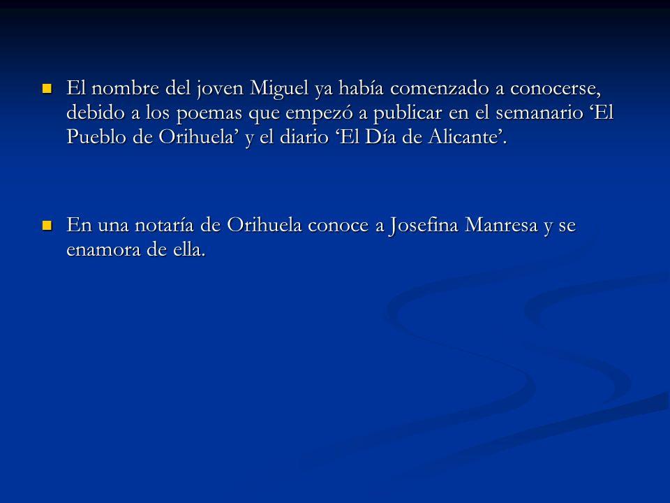 El nombre del joven Miguel ya había comenzado a conocerse, debido a los poemas que empezó a publicar en el semanario 'El Pueblo de Orihuela' y el diario 'El Día de Alicante'.