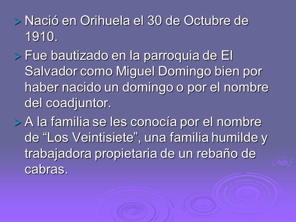 Nació en Orihuela el 30 de Octubre de 1910.