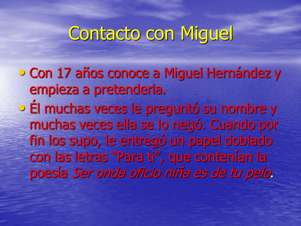 Contacto con Miguel Con 17 años conoce a Miguel Hernández y empieza a pretenderla.