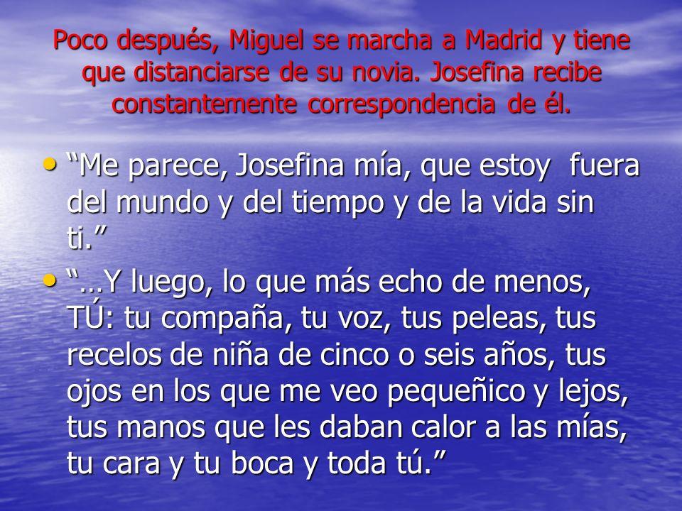 Poco después, Miguel se marcha a Madrid y tiene que distanciarse de su novia. Josefina recibe constantemente correspondencia de él.