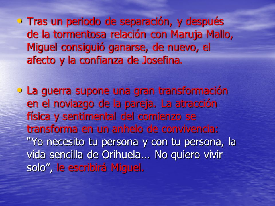Tras un periodo de separación, y después de la tormentosa relación con Maruja Mallo, Miguel consiguió ganarse, de nuevo, el afecto y la confianza de Josefina.