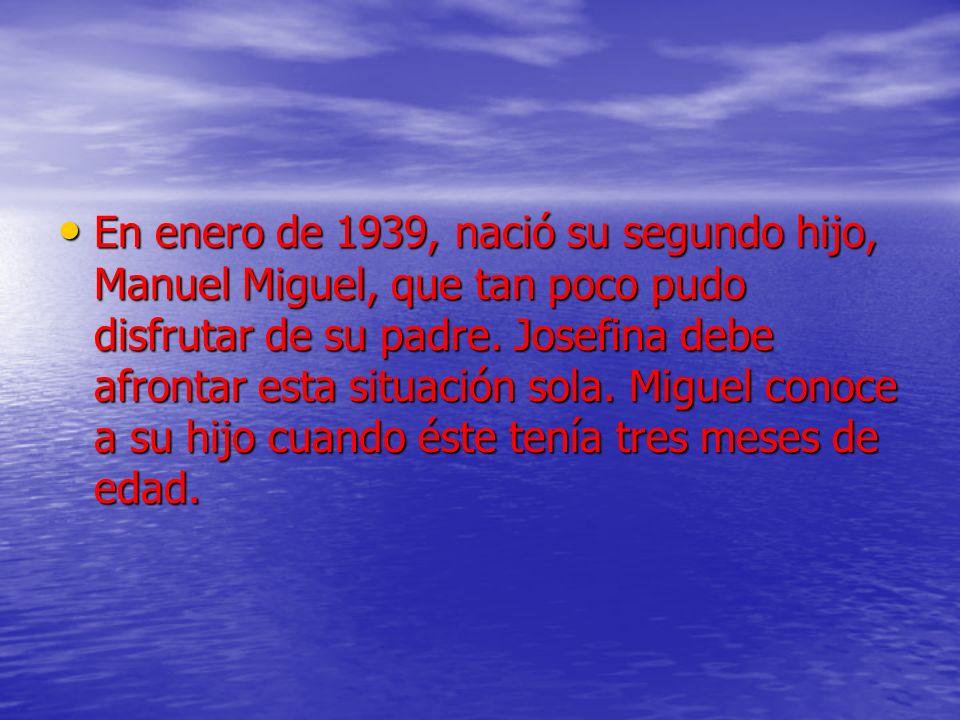 En enero de 1939, nació su segundo hijo, Manuel Miguel, que tan poco pudo disfrutar de su padre.