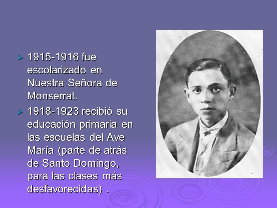1915-1916 fue escolarizado en Nuestra Señora de Monserrat.