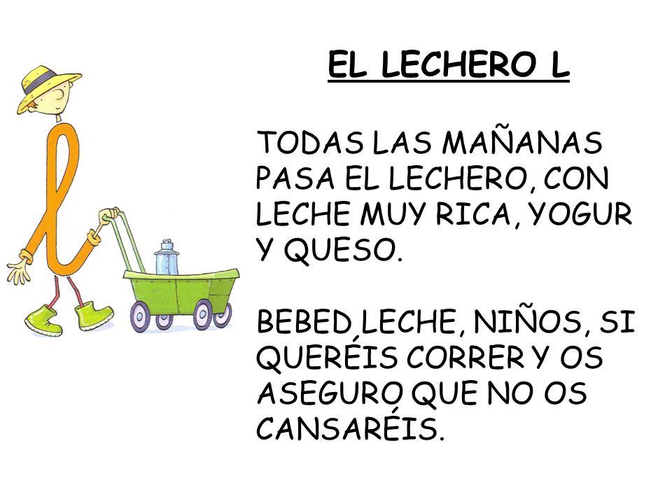 EL LECHERO L TODAS LAS MAÑANAS PASA EL LECHERO, CON LECHE MUY RICA, YOGUR Y QUESO.
