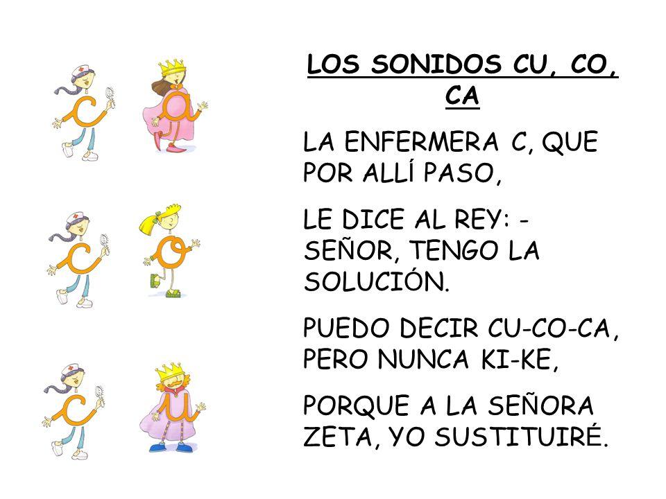 LOS SONIDOS CU, CO, CA LA ENFERMERA C, QUE POR ALLÍ PASO, LE DICE AL REY: -SEÑOR, TENGO LA SOLUCIÓN.