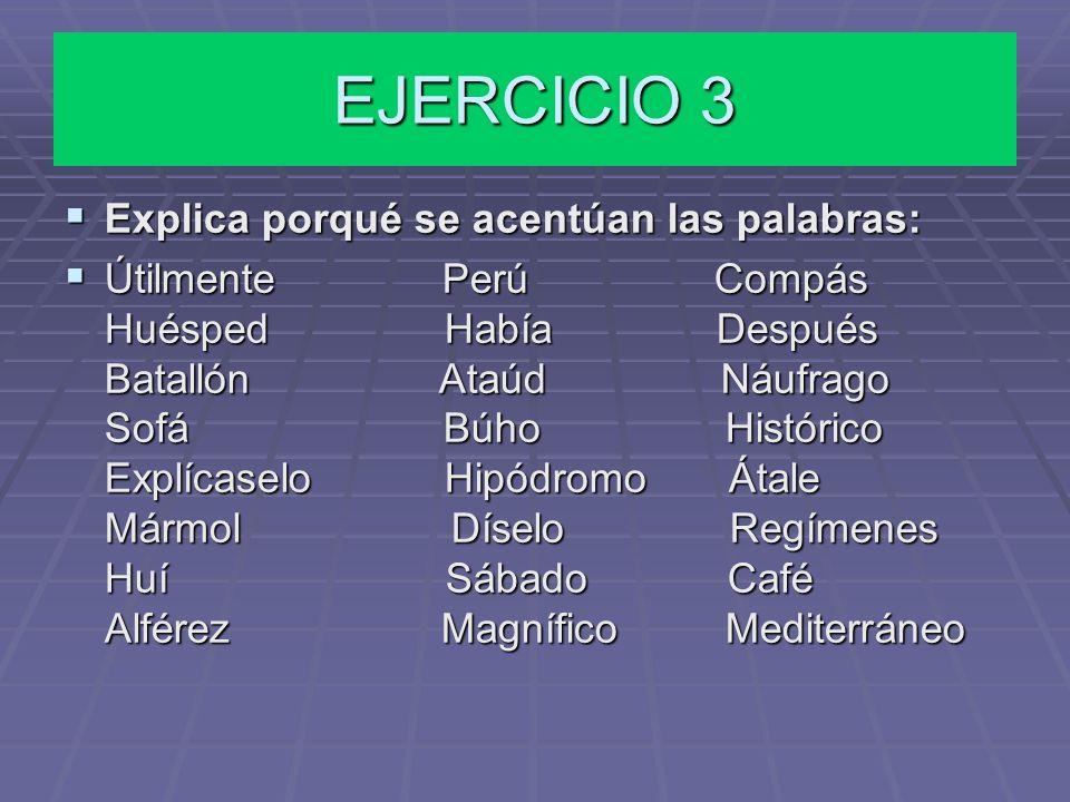 EJERCICIO 3 Explica porqué se acentúan las palabras: