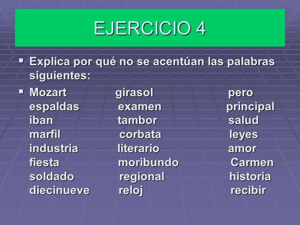 EJERCICIO 4 Explica por qué no se acentúan las palabras siguientes: