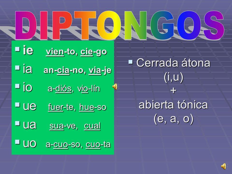Cerrada átona (i,u) + abierta tónica (e, a, o)