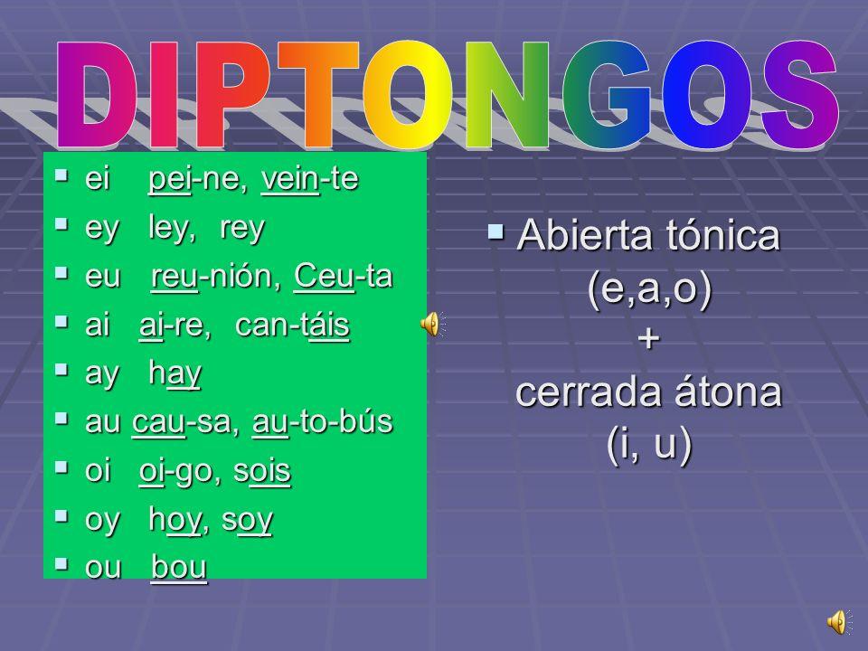 Abierta tónica (e,a,o) + cerrada átona (i, u)