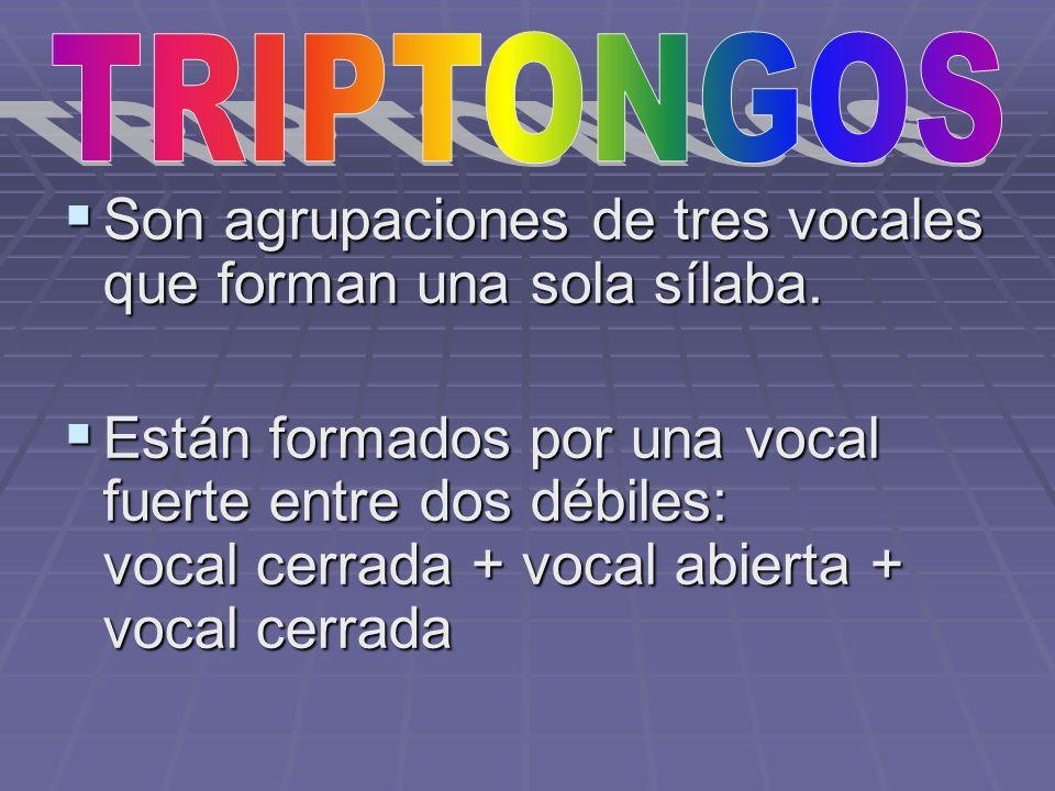 Son agrupaciones de tres vocales que forman una sola sílaba.