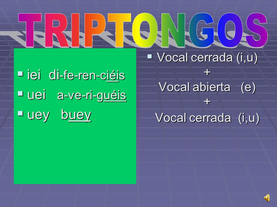 Vocal cerrada (i,u) + Vocal abierta (e) + Vocal cerrada (i,u)
