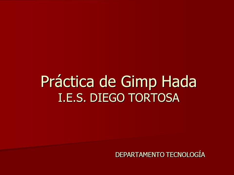 Práctica de Gimp Hada I.E.S. DIEGO TORTOSA DEPARTAMENTO TECNOLOGÍA