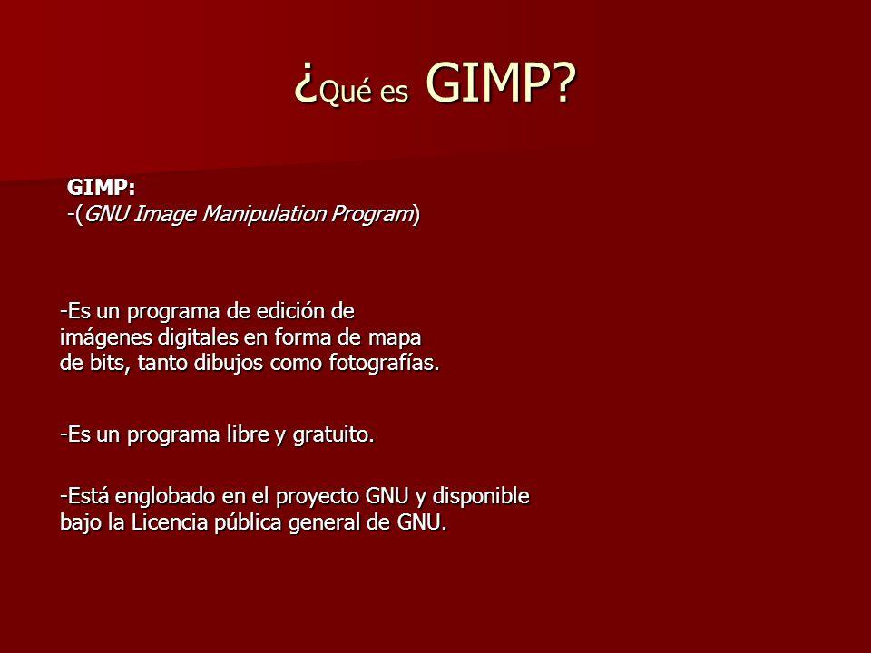 ¿Qué es GIMP GIMP: -(GNU Image Manipulation Program)