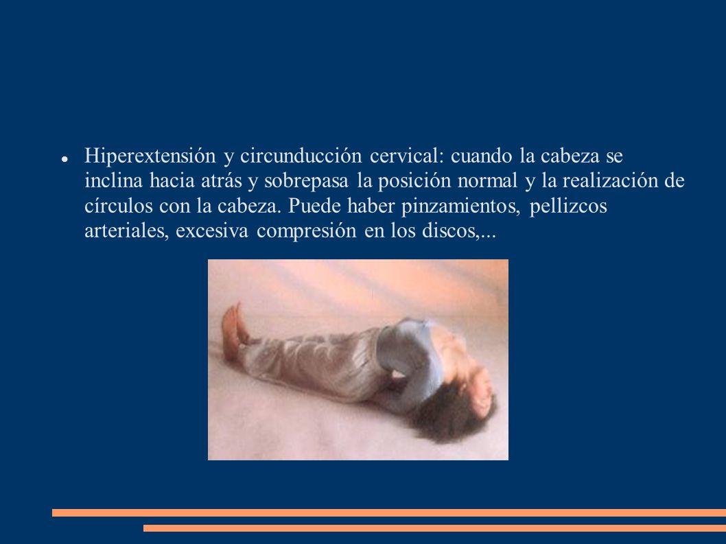 Hiperextensión y circunducción cervical: cuando la cabeza se inclina hacia atrás y sobrepasa la posición normal y la realización de círculos con la cabeza.