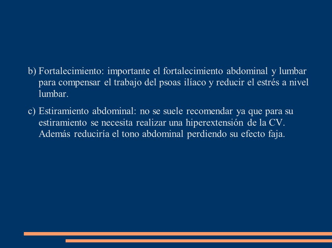 Fortalecimiento: importante el fortalecimiento abdominal y lumbar para compensar el trabajo del psoas ilíaco y reducir el estrés a nivel lumbar.