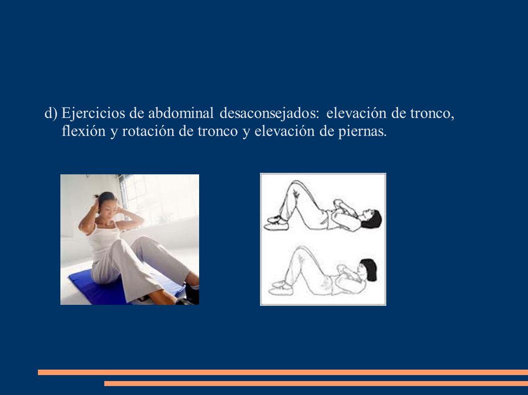 Ejercicios de abdominal desaconsejados: elevación de tronco, flexión y rotación de tronco y elevación de piernas.